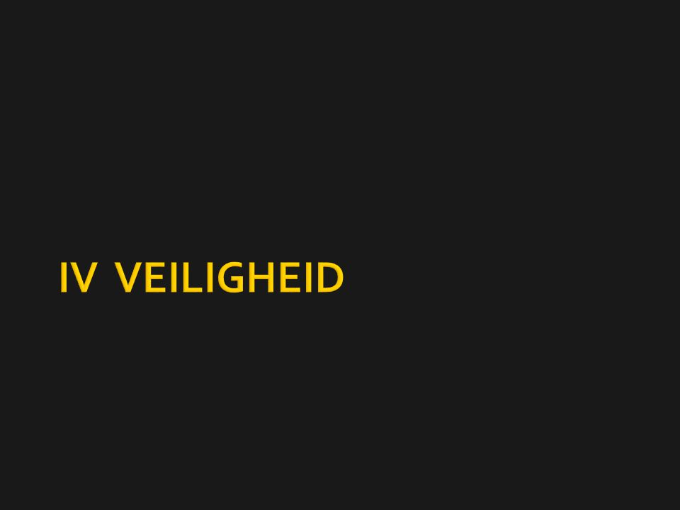 IV VEILIGHEID