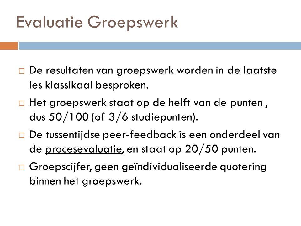 Evaluatie Groepswerk De resultaten van groepswerk worden in de laatste les klassikaal besproken.