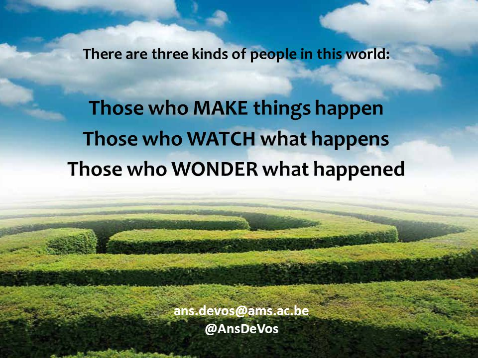 Those who MAKE things happen Those who WATCH what happens