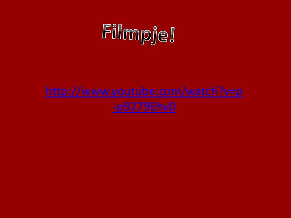 Filmpje! http://www.youtube.com/watch v=p-p9279Ehv0