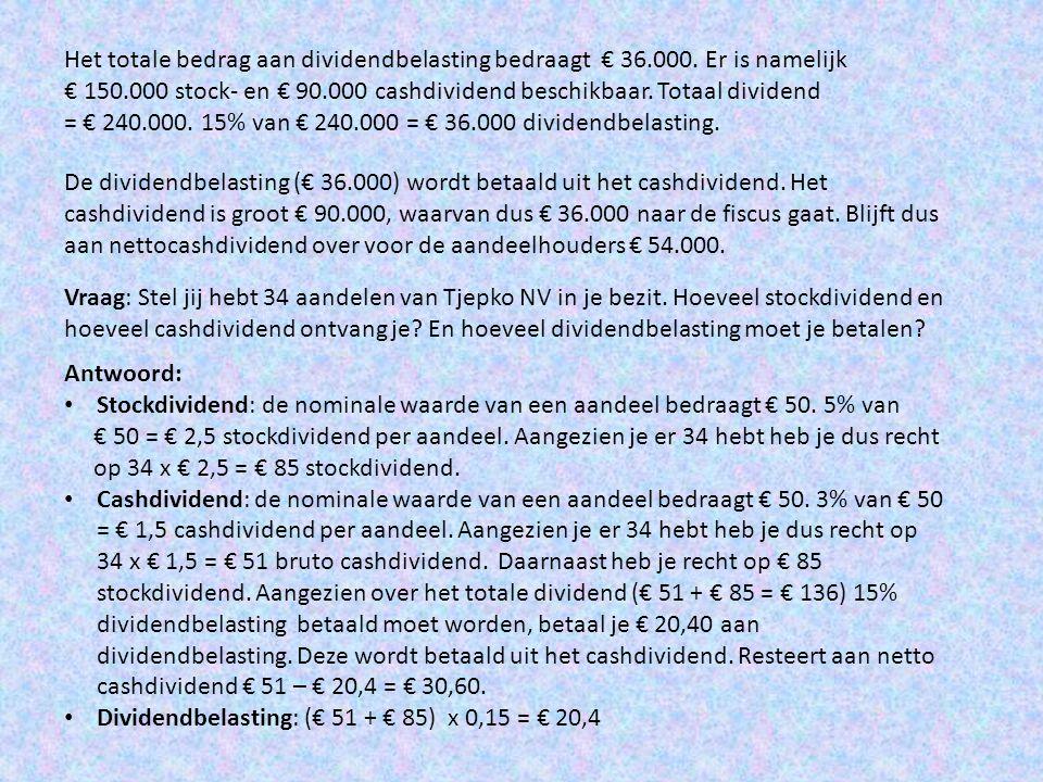 Het totale bedrag aan dividendbelasting bedraagt € 36. 000