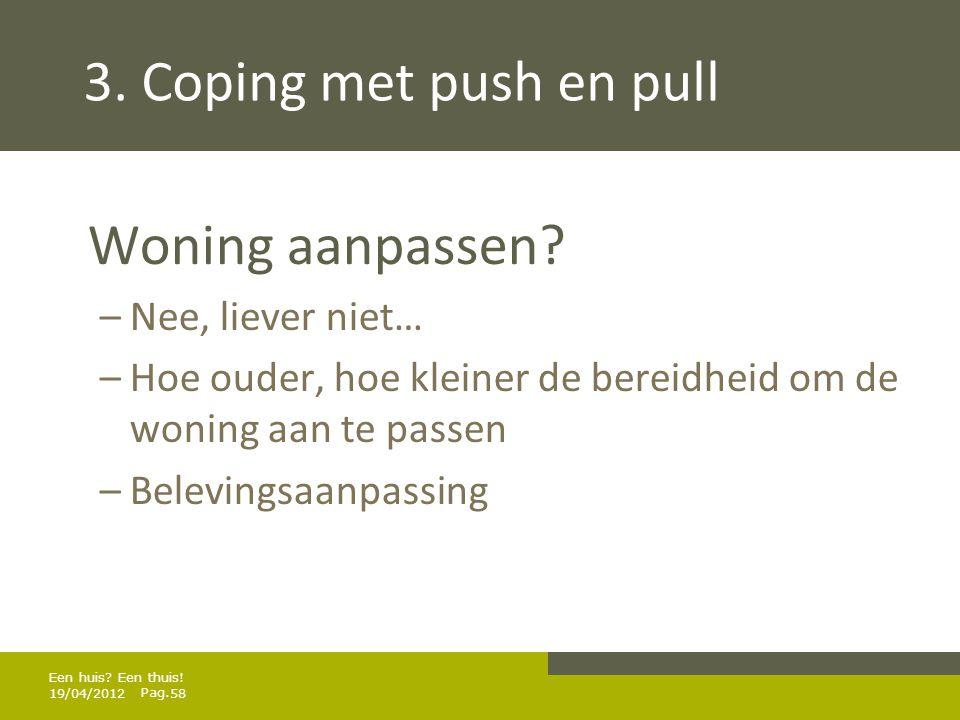 3. Coping met push en pull Woning aanpassen Nee, liever niet…