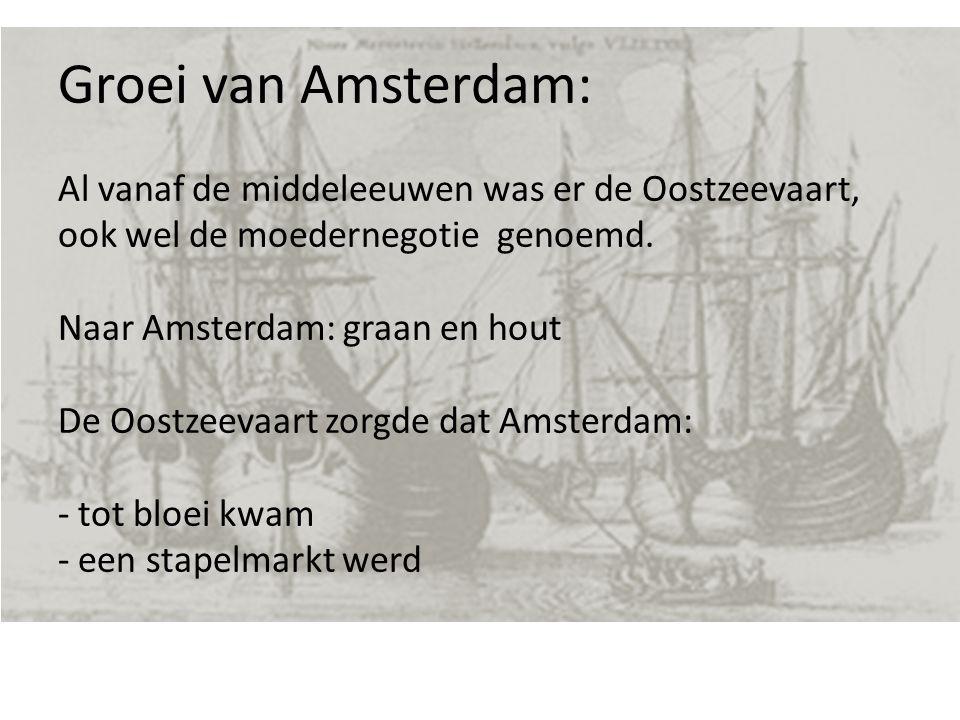 Groei van Amsterdam: Al vanaf de middeleeuwen was er de Oostzeevaart, ook wel de moedernegotie genoemd.