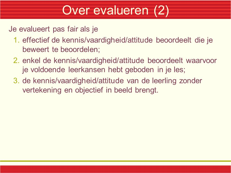 Over evalueren (2) Je evalueert pas fair als je