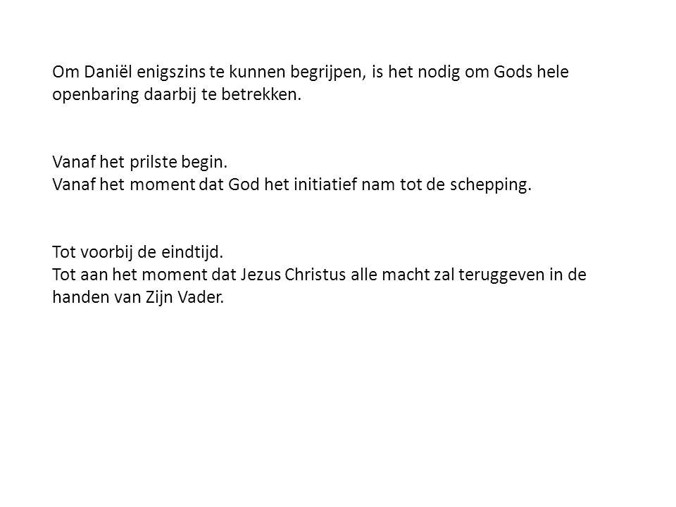Om Daniël enigszins te kunnen begrijpen, is het nodig om Gods hele openbaring daarbij te betrekken.