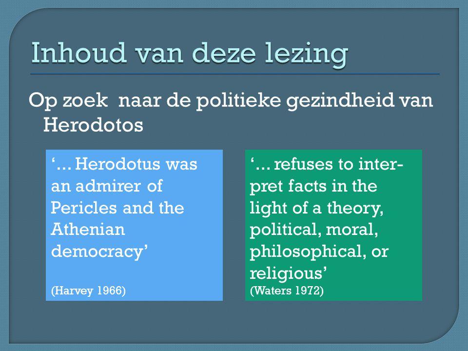 Inhoud van deze lezing Op zoek naar de politieke gezindheid van Herodotos. '... Herodotus was an admirer of Pericles and the Athenian democracy'