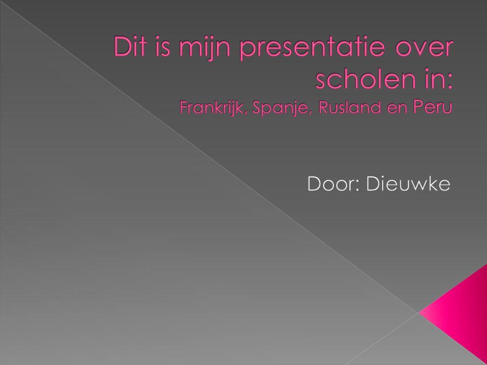 Dit is mijn presentatie over scholen in: Frankrijk, Spanje, Rusland en Peru