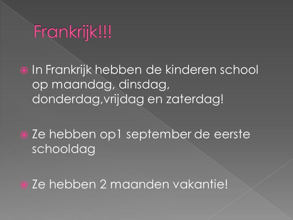 Frankrijk!!! In Frankrijk hebben de kinderen school op maandag, dinsdag, donderdag,vrijdag en zaterdag!