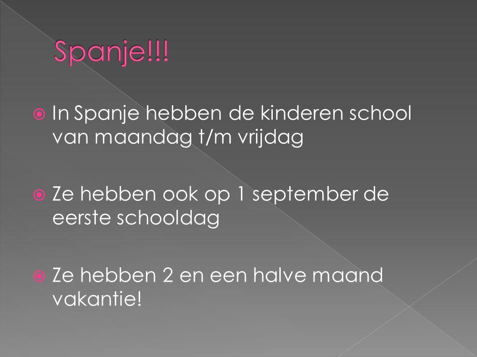 Spanje!!! In Spanje hebben de kinderen school van maandag t/m vrijdag