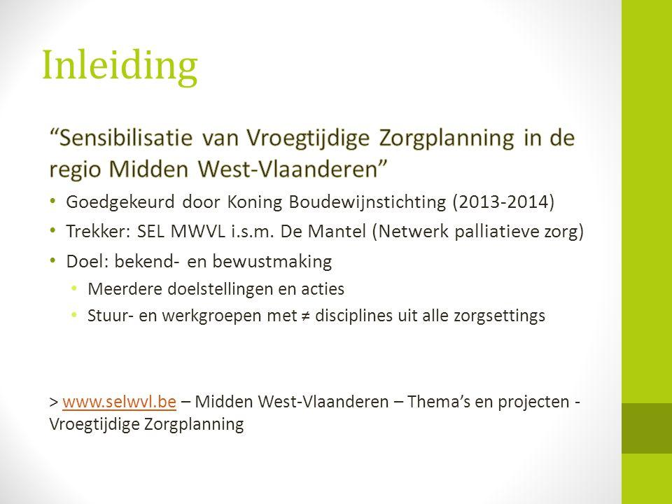 Inleiding Sensibilisatie van Vroegtijdige Zorgplanning in de regio Midden West-Vlaanderen Goedgekeurd door Koning Boudewijnstichting (2013-2014)