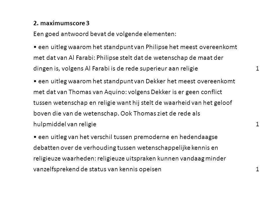 2. maximumscore 3 Een goed antwoord bevat de volgende elementen: • een uitleg waarom het standpunt van Philipse het meest overeenkomt.