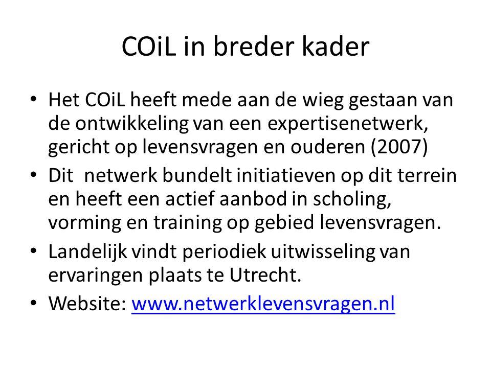 COiL in breder kader Het COiL heeft mede aan de wieg gestaan van de ontwikkeling van een expertisenetwerk, gericht op levensvragen en ouderen (2007)