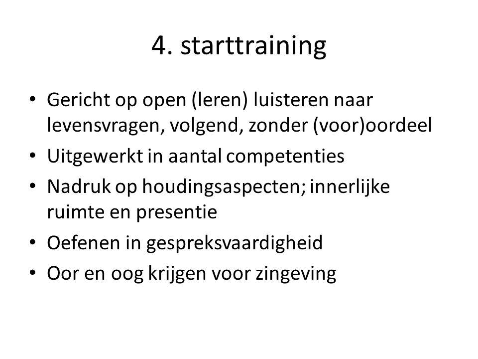 4. starttraining Gericht op open (leren) luisteren naar levensvragen, volgend, zonder (voor)oordeel.