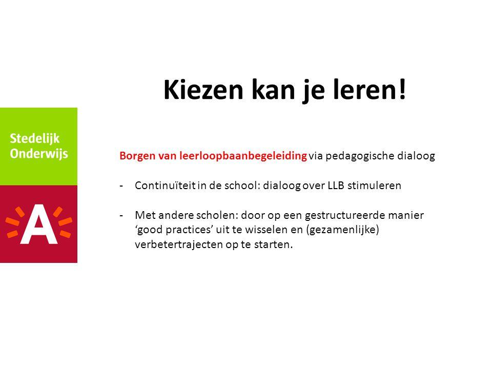 Kiezen kan je leren! Borgen van leerloopbaanbegeleiding via pedagogische dialoog. Continuïteit in de school: dialoog over LLB stimuleren.