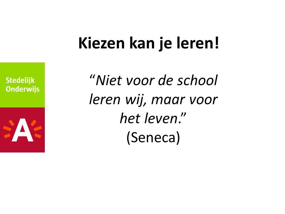 Niet voor de school leren wij, maar voor het leven. (Seneca)