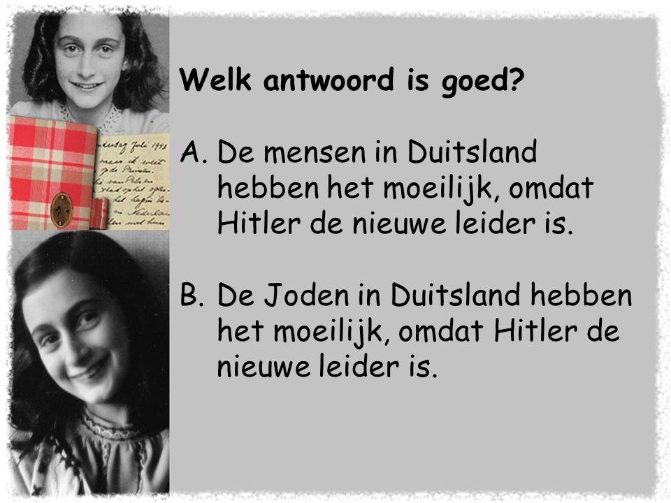 Welk antwoord is goed De mensen in Duitsland hebben het moeilijk, omdat Hitler de nieuwe leider is.