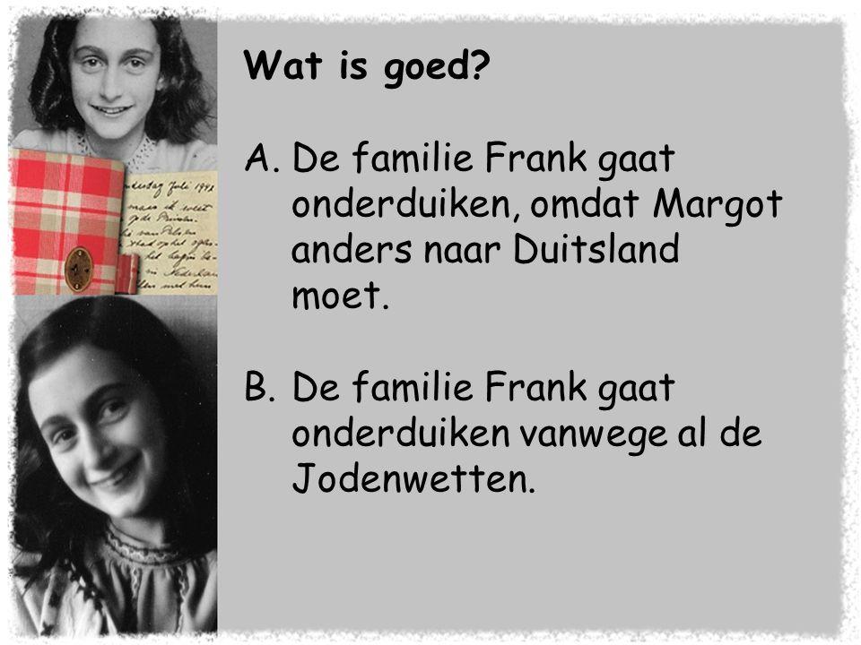 Wat is goed De familie Frank gaat onderduiken, omdat Margot anders naar Duitsland moet.