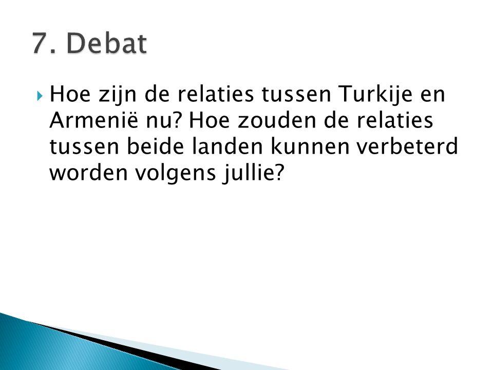 7. Debat Hoe zijn de relaties tussen Turkije en Armenië nu.