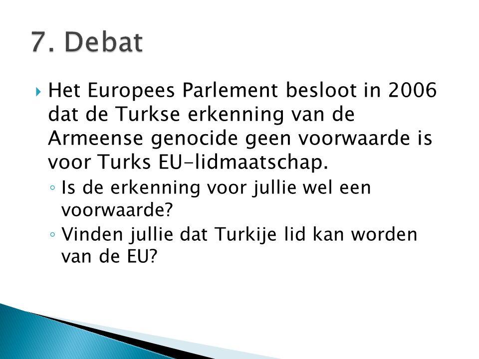 7. Debat Het Europees Parlement besloot in 2006 dat de Turkse erkenning van de Armeense genocide geen voorwaarde is voor Turks EU-lidmaatschap.