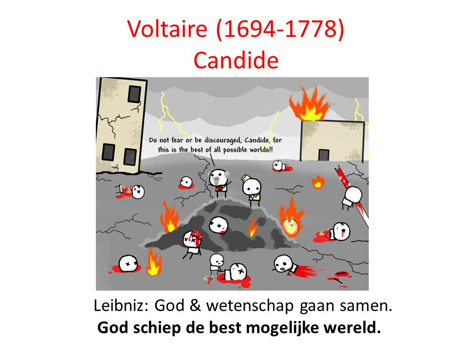 Voltaire (1694-1778) Candide Leibniz: God & wetenschap gaan samen.