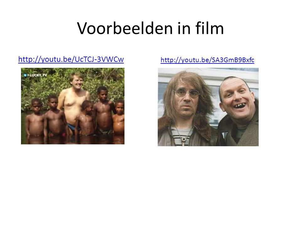 Voorbeelden in film http://youtu.be/UcTCJ-3VWCw