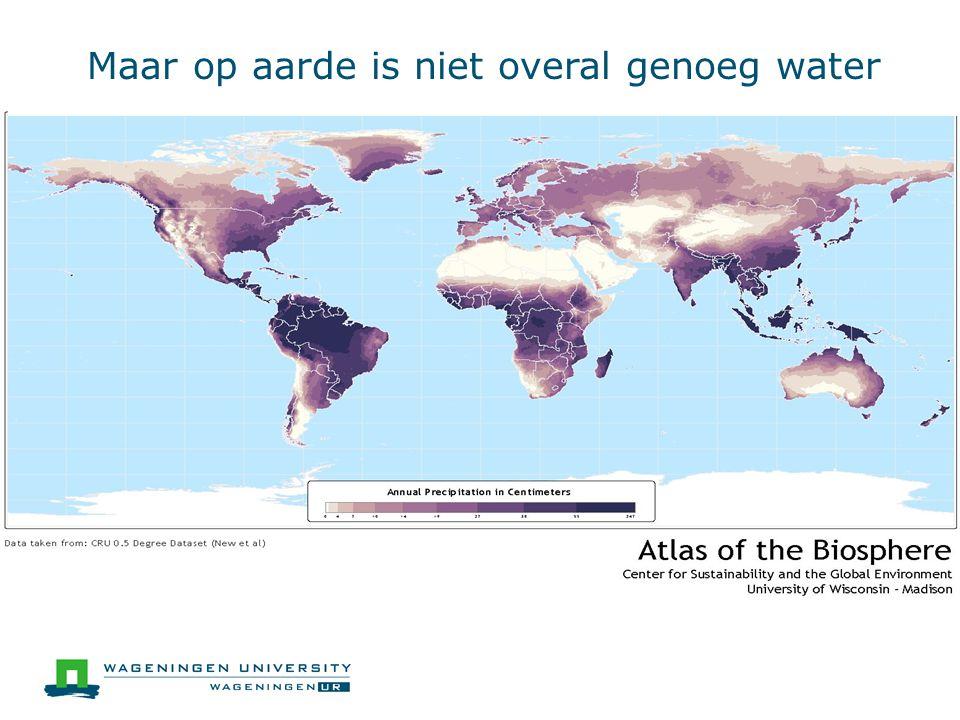 Maar op aarde is niet overal genoeg water