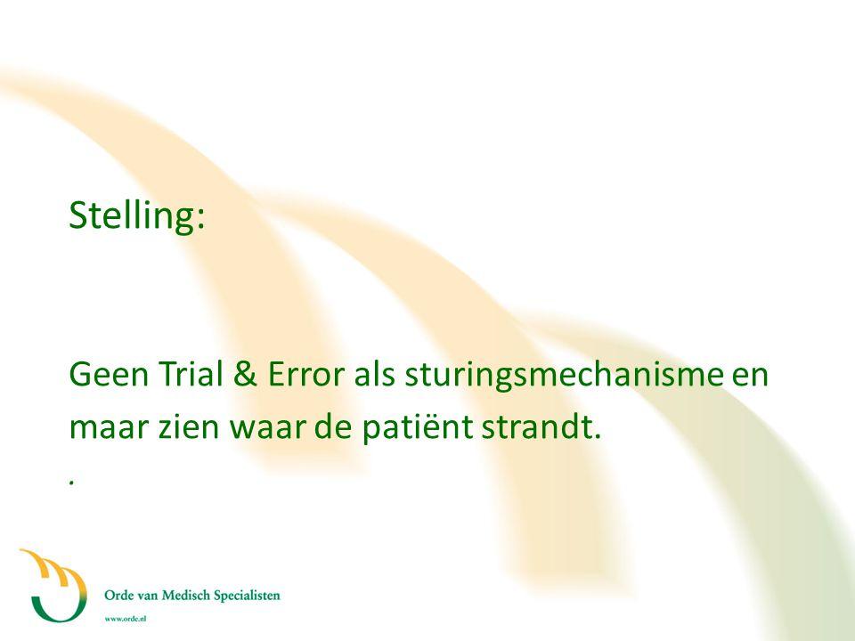 Stelling: Geen Trial & Error als sturingsmechanisme en maar zien waar de patiënt strandt. .
