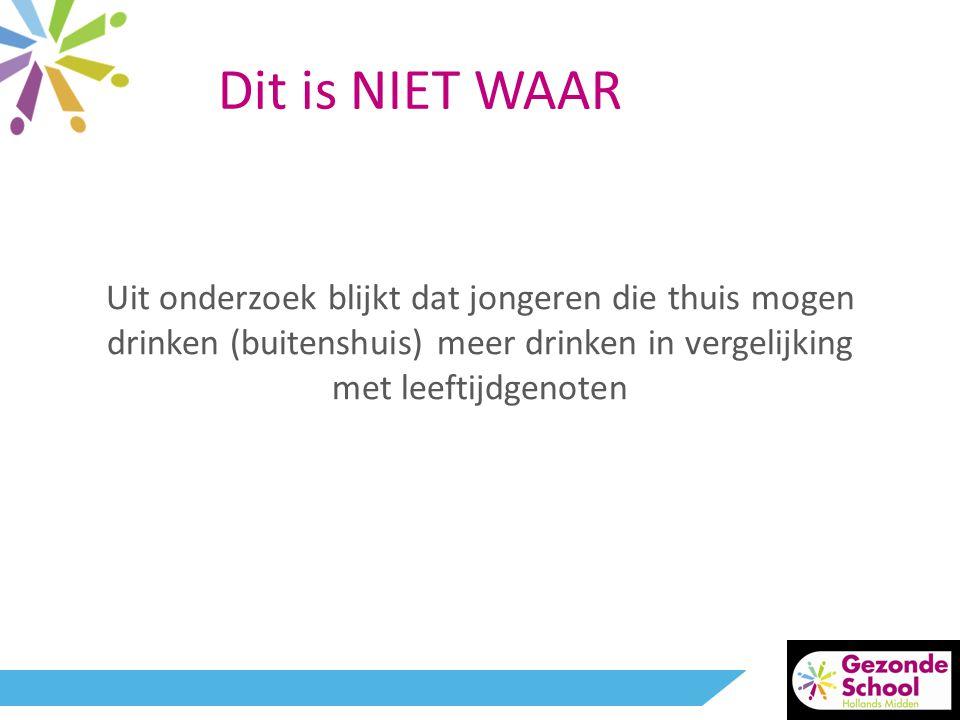 Dit is NIET WAAR Uit onderzoek blijkt dat jongeren die thuis mogen drinken (buitenshuis) meer drinken in vergelijking.
