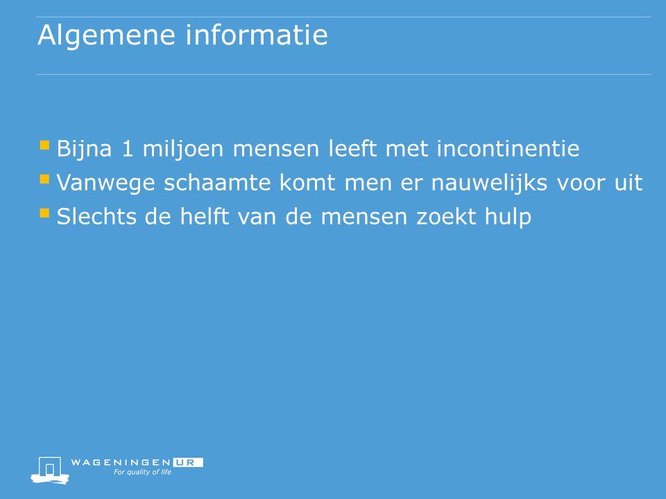 Algemene informatie Bijna 1 miljoen mensen leeft met incontinentie