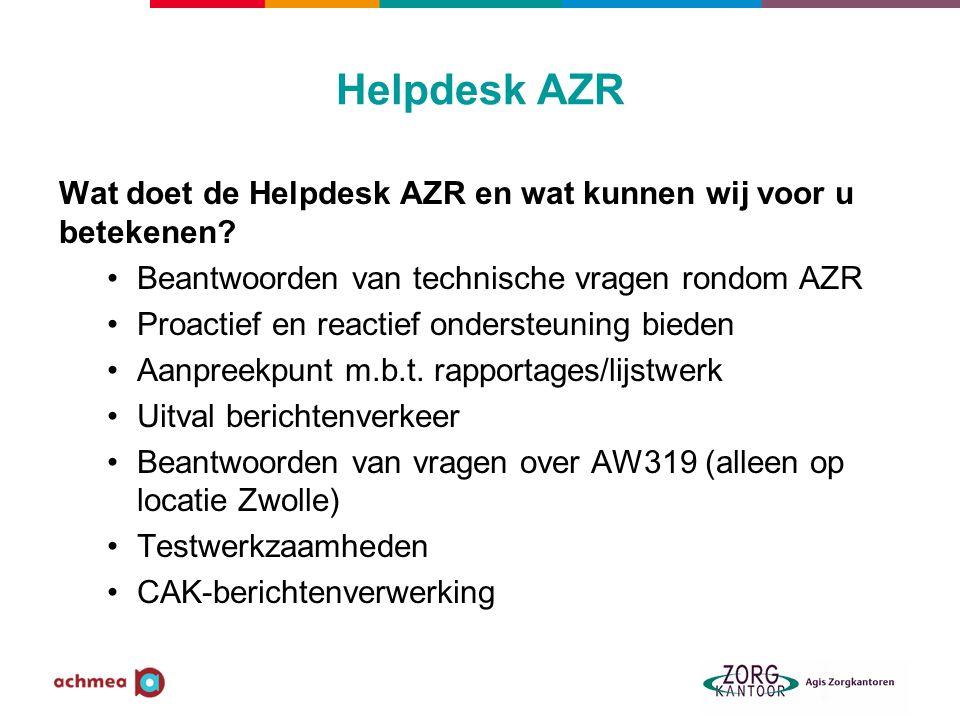 Helpdesk AZR Wat doet de Helpdesk AZR en wat kunnen wij voor u betekenen Beantwoorden van technische vragen rondom AZR.