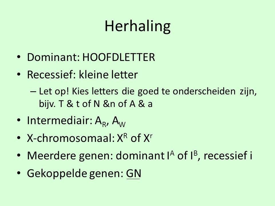Herhaling Dominant: HOOFDLETTER Recessief: kleine letter