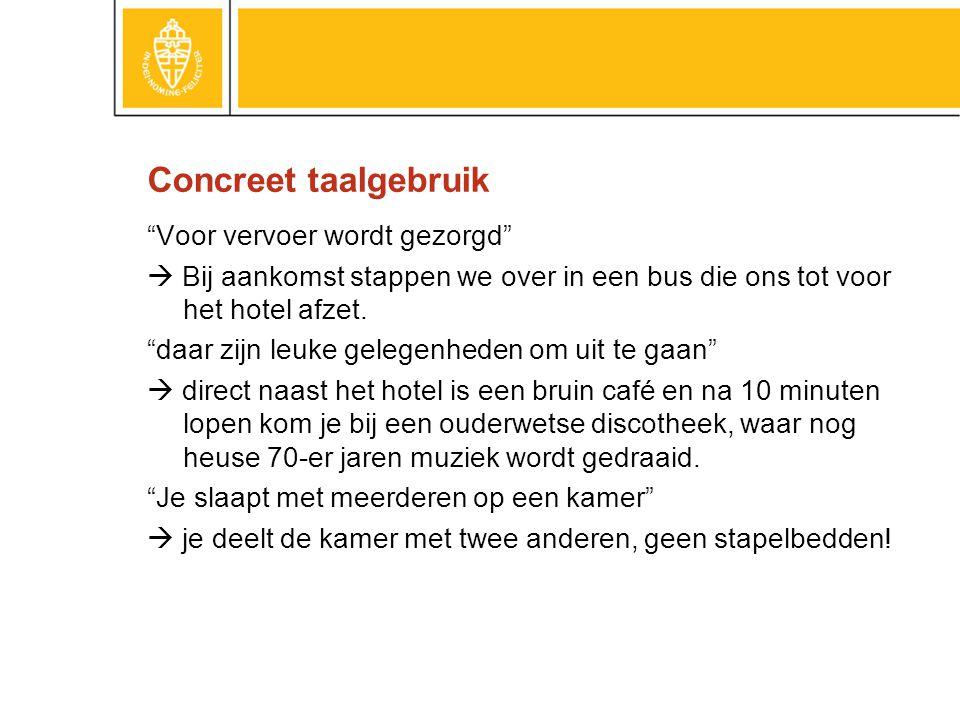 Concreet taalgebruik Voor vervoer wordt gezorgd