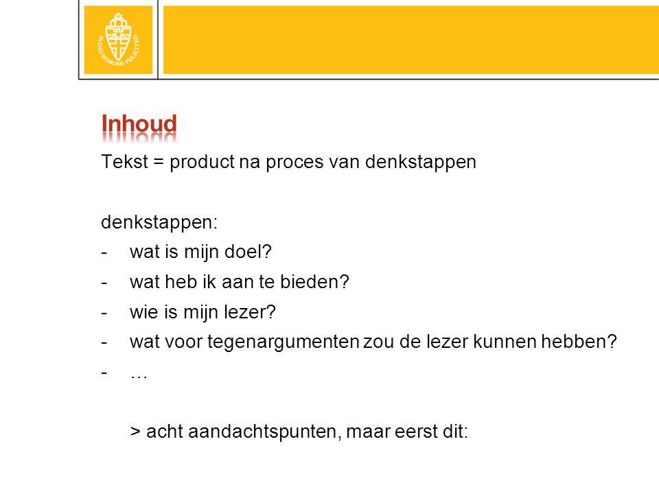 Inhoud Tekst = product na proces van denkstappen denkstappen: