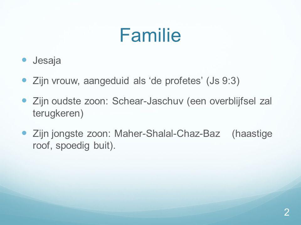 Familie Jesaja Zijn vrouw, aangeduid als 'de profetes' (Js 9:3)
