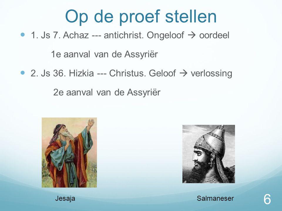 Op de proef stellen 1. Js 7. Achaz --- antichrist. Ongeloof  oordeel