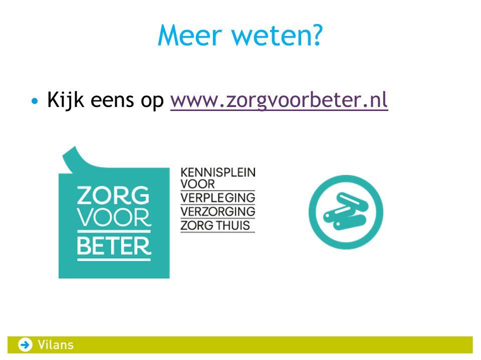 Meer weten Kijk eens op www.zorgvoorbeter.nl