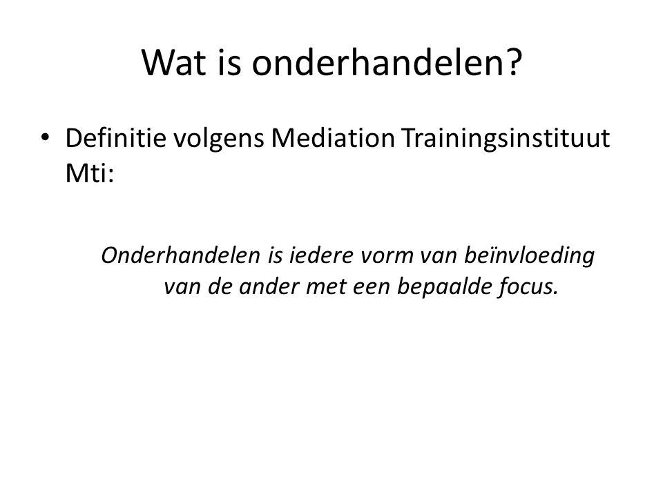 Wat is onderhandelen Definitie volgens Mediation Trainingsinstituut Mti: