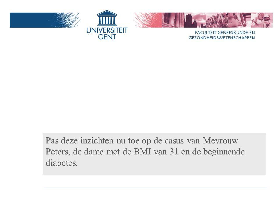 Pas deze inzichten nu toe op de casus van Mevrouw Peters, de dame met de BMI van 31 en de beginnende diabetes.