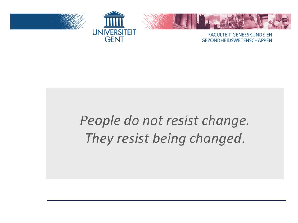 People do not resist change. They resist being changed.