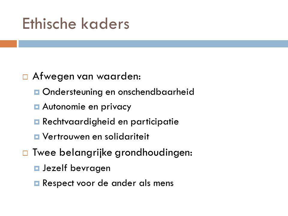 Ethische kaders Afwegen van waarden: Twee belangrijke grondhoudingen: