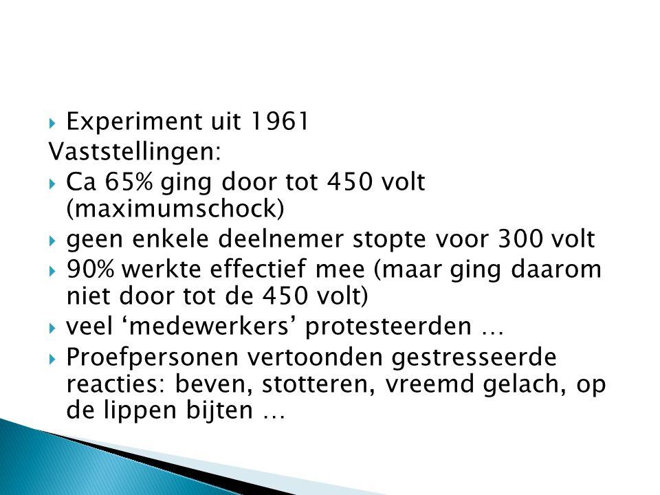 Experiment uit 1961 Vaststellingen: Ca 65% ging door tot 450 volt (maximumschock) geen enkele deelnemer stopte voor 300 volt.