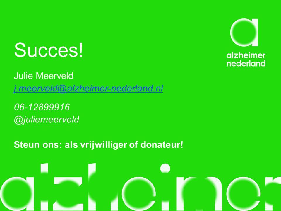 Succes! Julie Meerveld j.meerveld@alzheimer-nederland.nl 06-12899916
