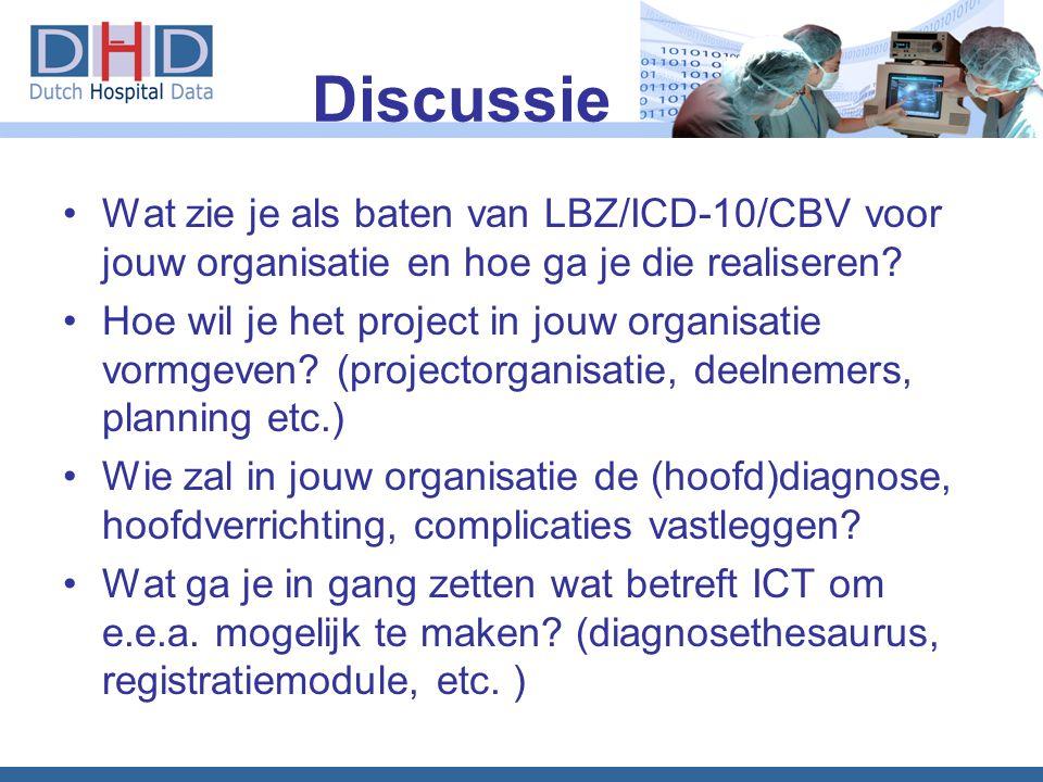 Discussie Wat zie je als baten van LBZ/ICD-10/CBV voor jouw organisatie en hoe ga je die realiseren