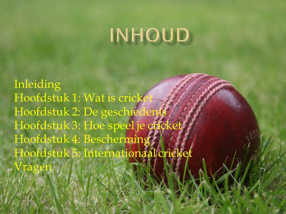 INHOUD Inleiding Hoofdstuk 1: Wat is cricket