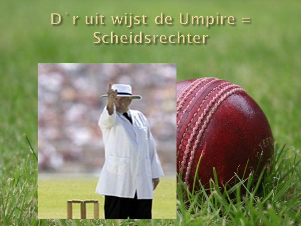 D`r uit wijst de Umpire = Scheidsrechter