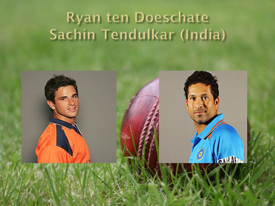 Ryan ten Doeschate Sachin Tendulkar (India)
