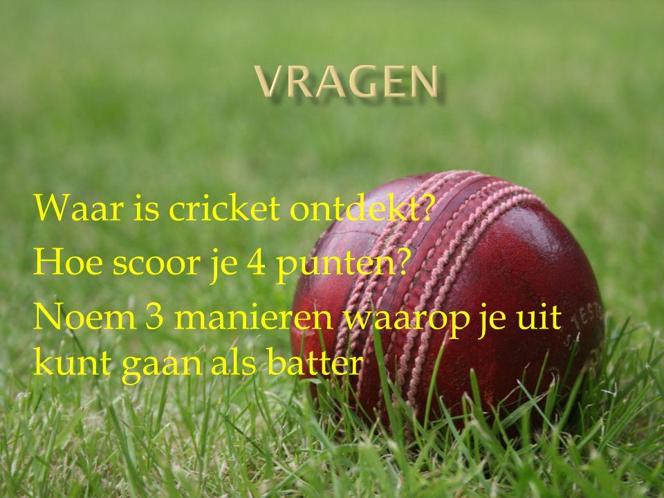 Vragen Waar is cricket ontdekt Hoe scoor je 4 punten