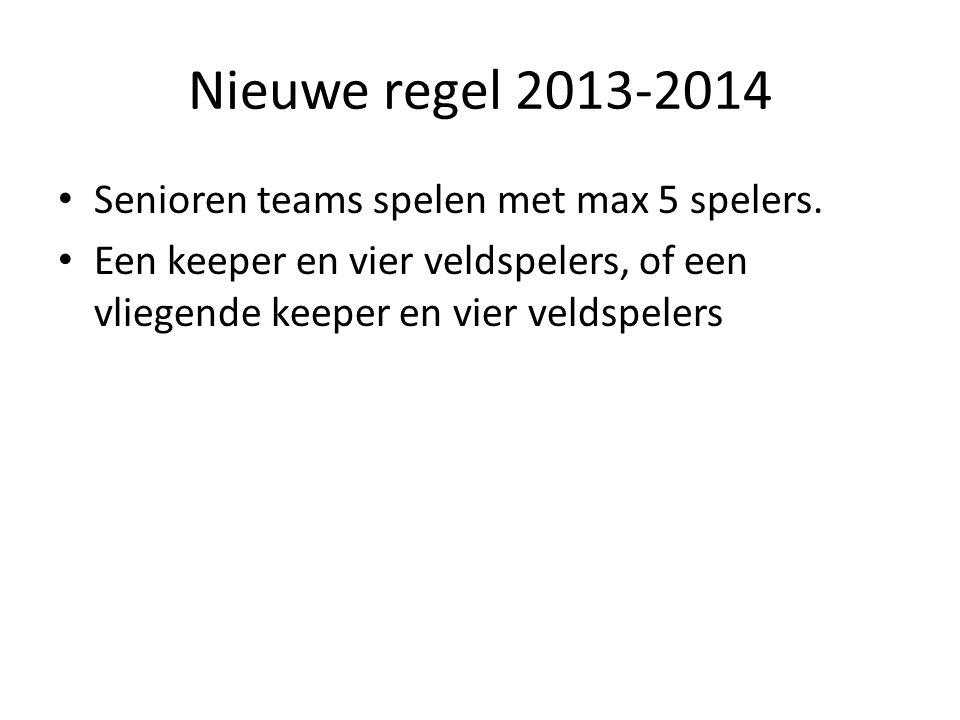 Nieuwe regel 2013-2014 Senioren teams spelen met max 5 spelers.