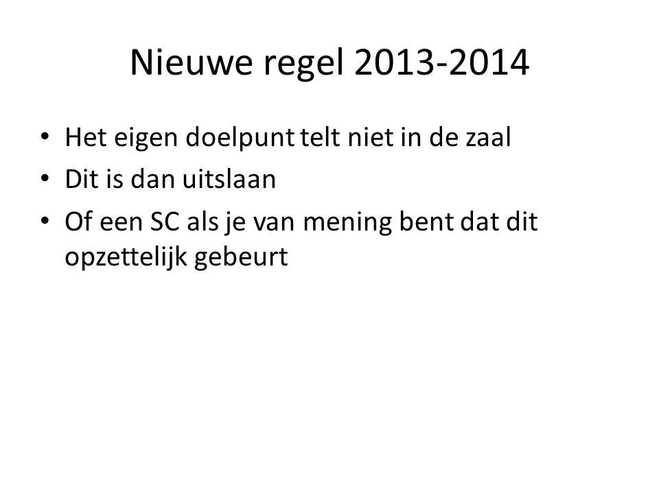 Nieuwe regel 2013-2014 Het eigen doelpunt telt niet in de zaal