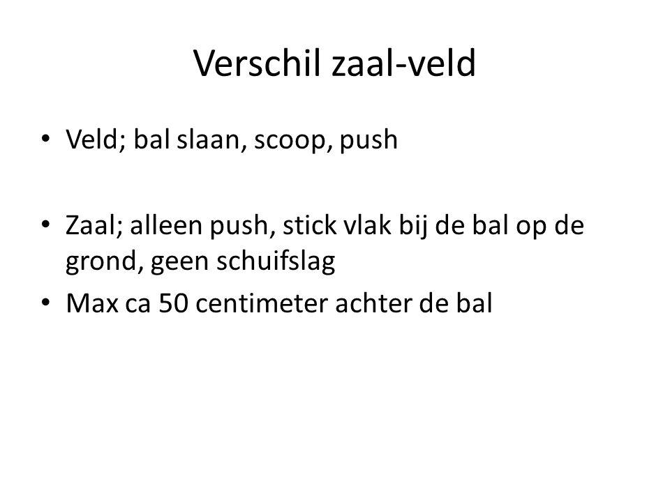 Verschil zaal-veld Veld; bal slaan, scoop, push